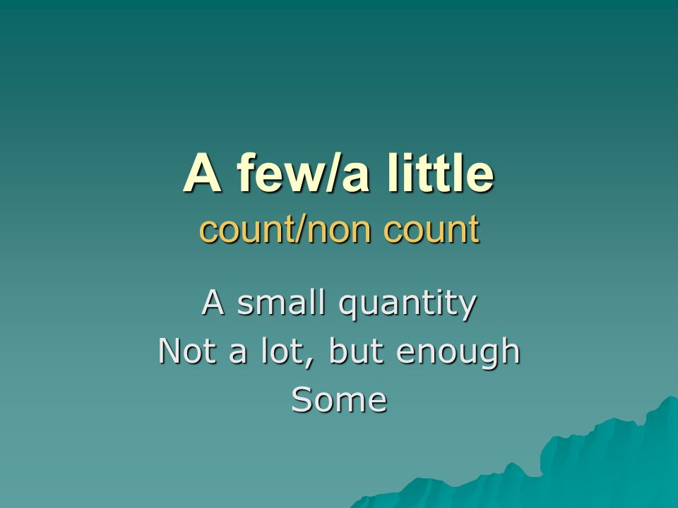 A few/a little count/non count