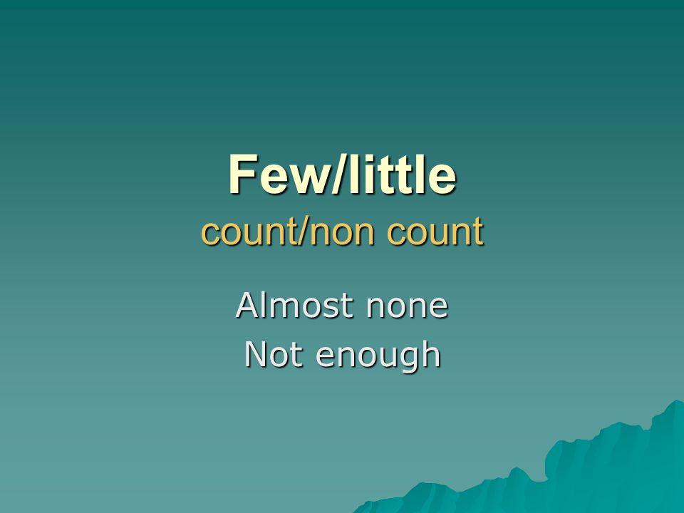 Few/little count/non count