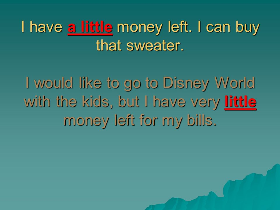 I have a little money left. I can buy that sweater