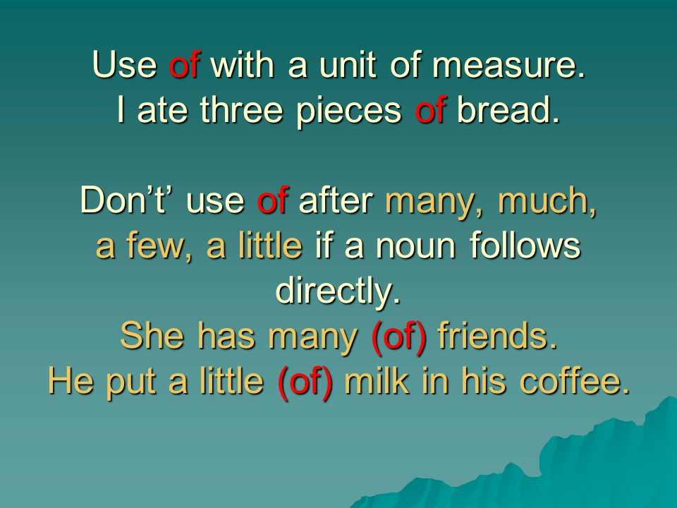 Use of with a unit of measure. I ate three pieces of bread