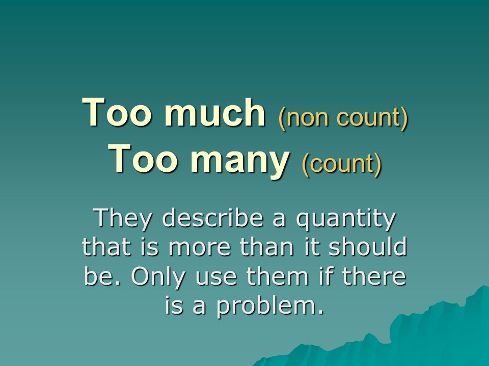 Too much (non count) Too many (count)