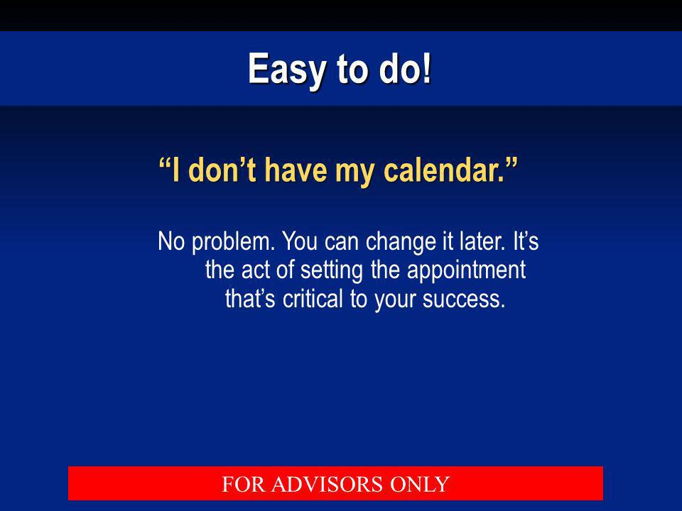 I don't have my calendar.