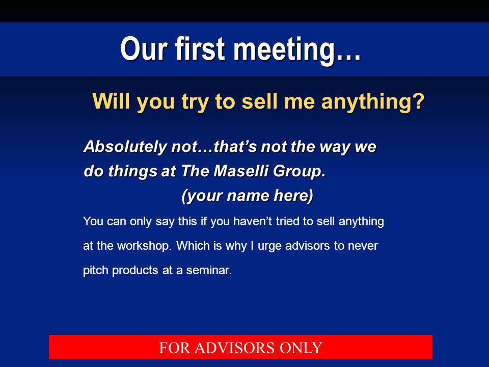 Our first meeting… Will you try to sell me anything