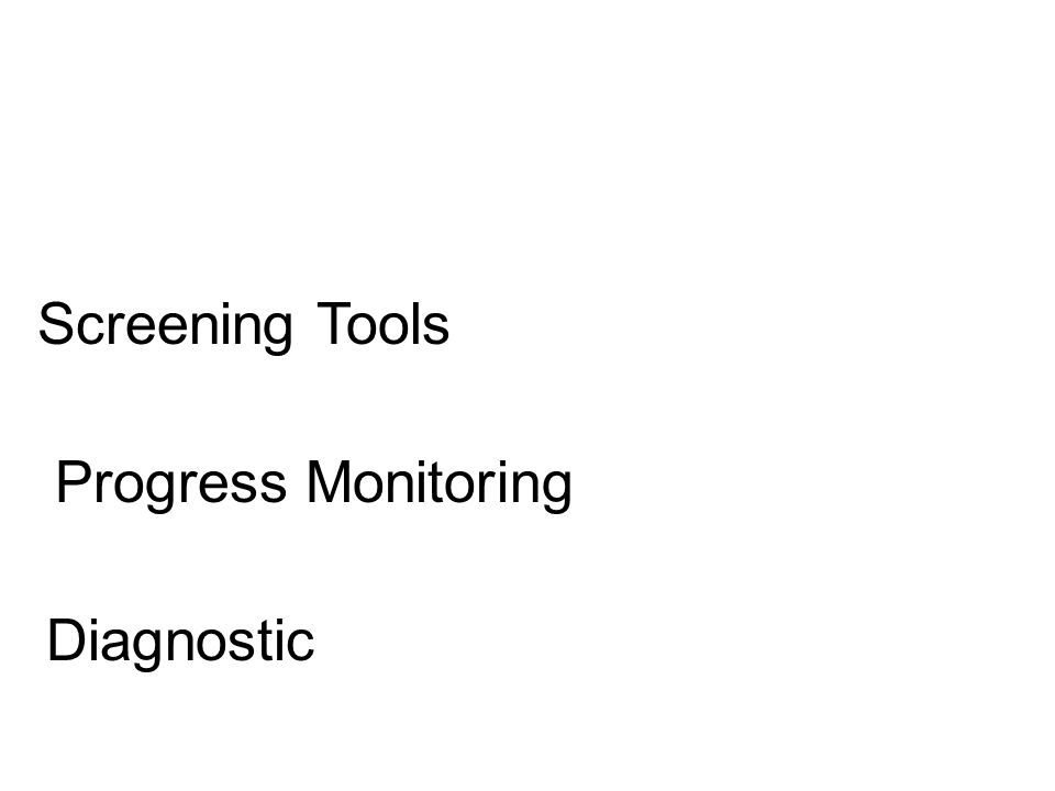 Screening Tools Progress Monitoring Diagnostic