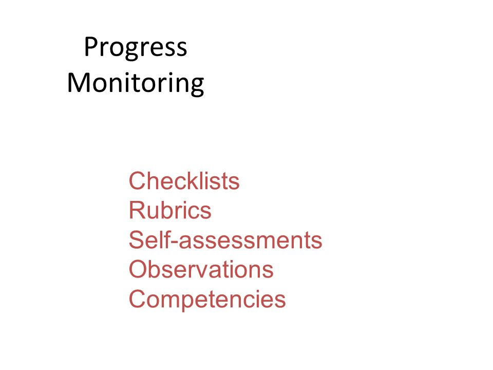Progress Monitoring Checklists Rubrics Self-assessments Observations
