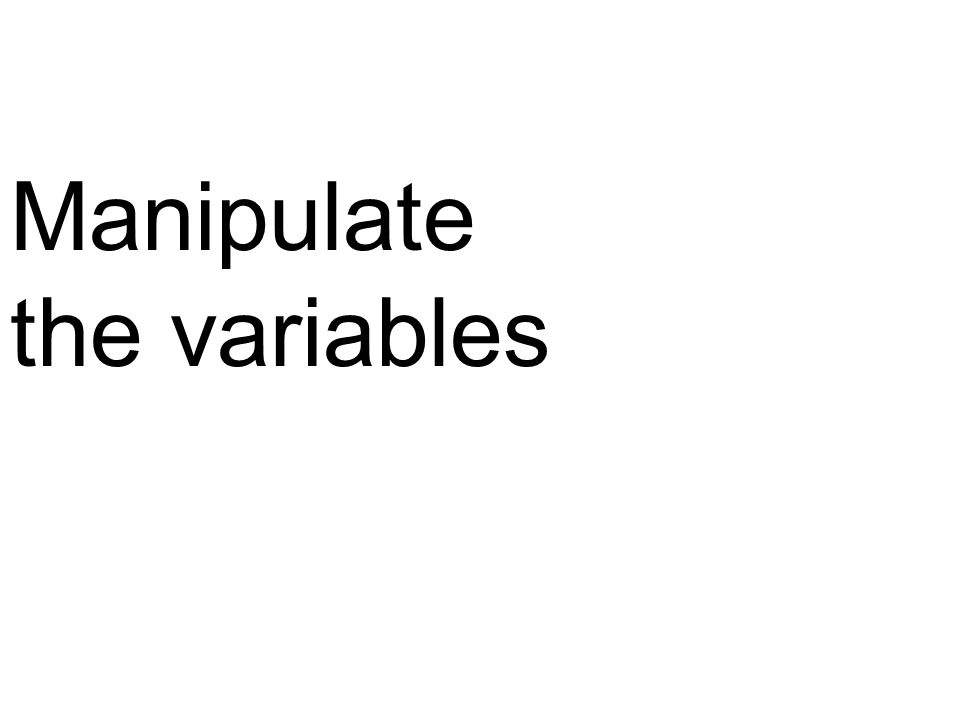 Manipulate the variables