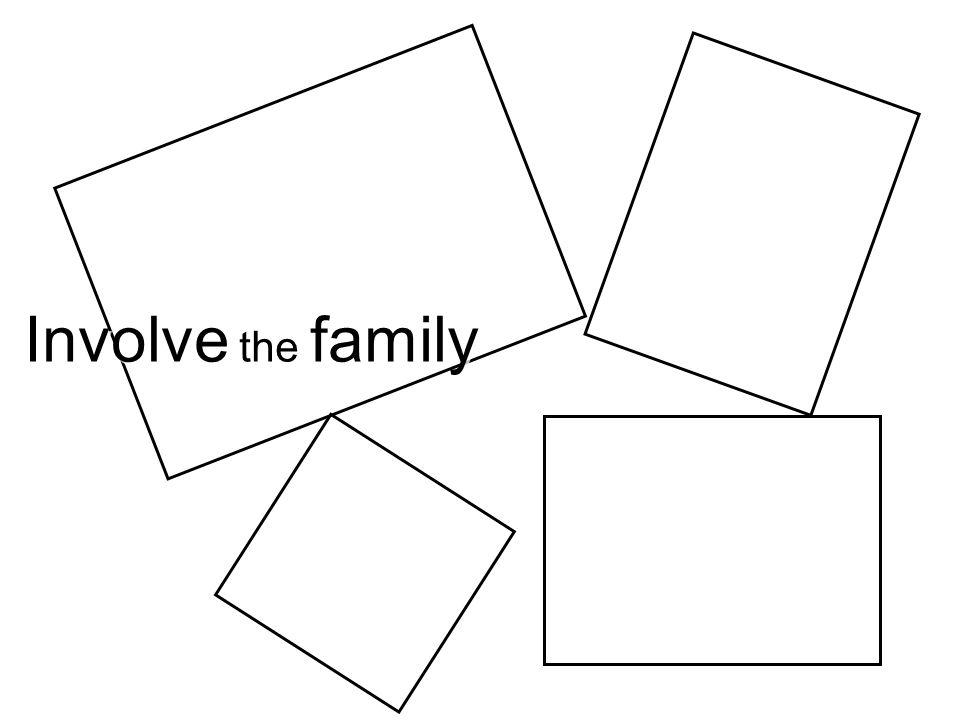 Involve the family