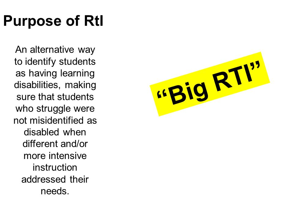 Big RTI Purpose of RtI