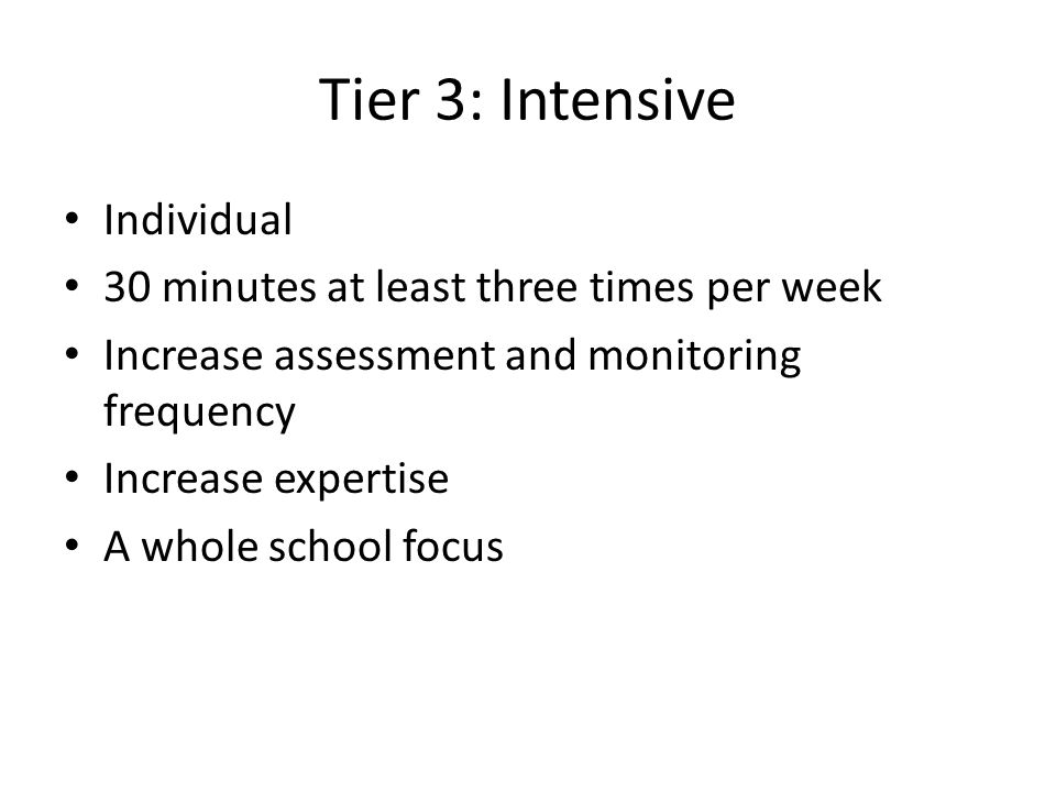 Tier 3: Intensive Individual 30 minutes at least three times per week