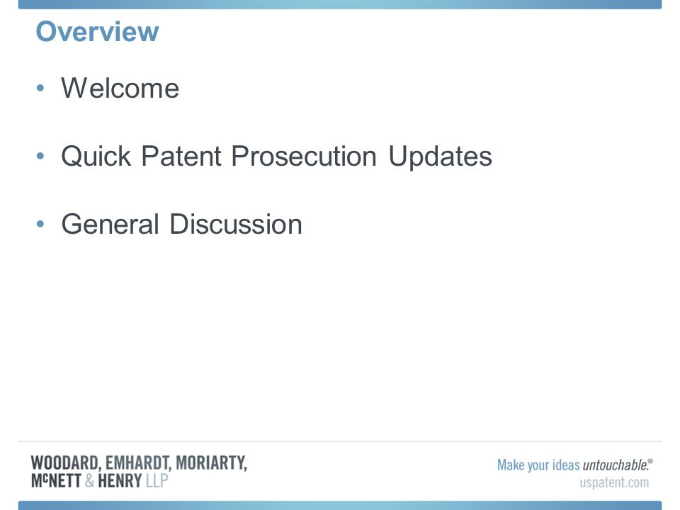Overview Welcome Quick Patent Prosecution Updates General Discussion