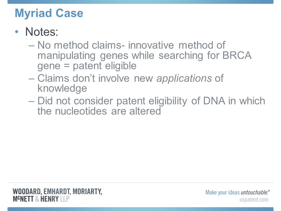 Myriad Case Notes: No method claims- innovative method of manipulating genes while searching for BRCA gene = patent eligible.