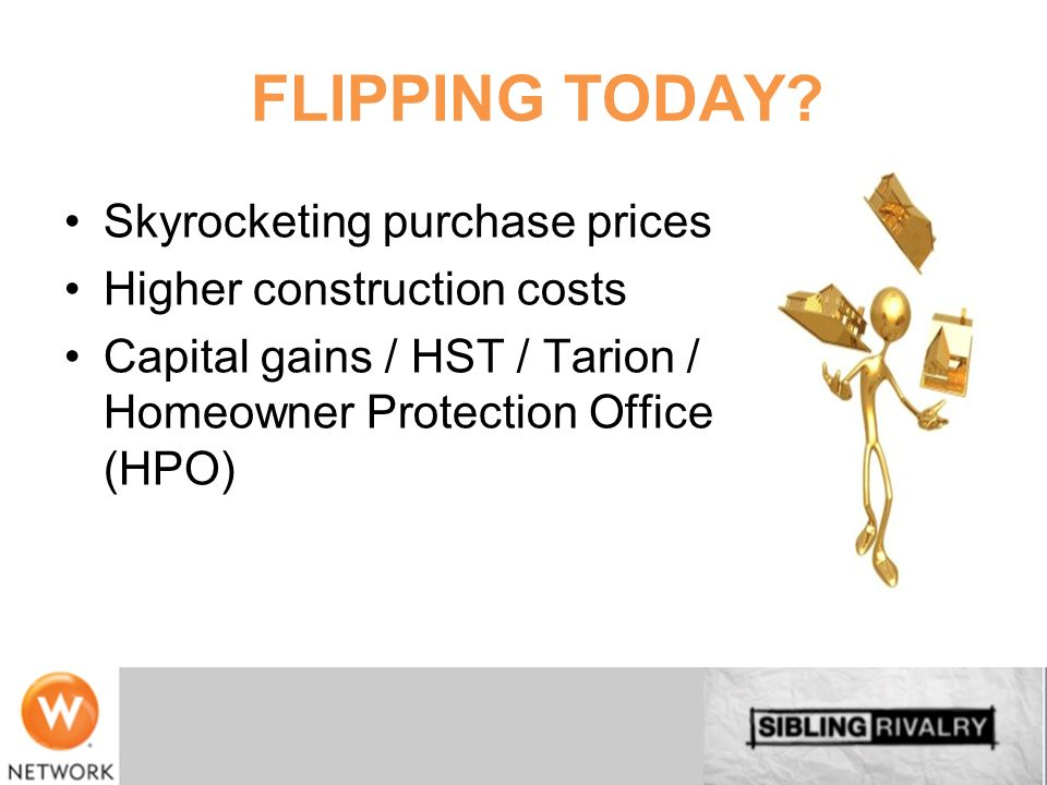 FLIPPING TODAY Skyrocketing purchase prices Higher construction costs