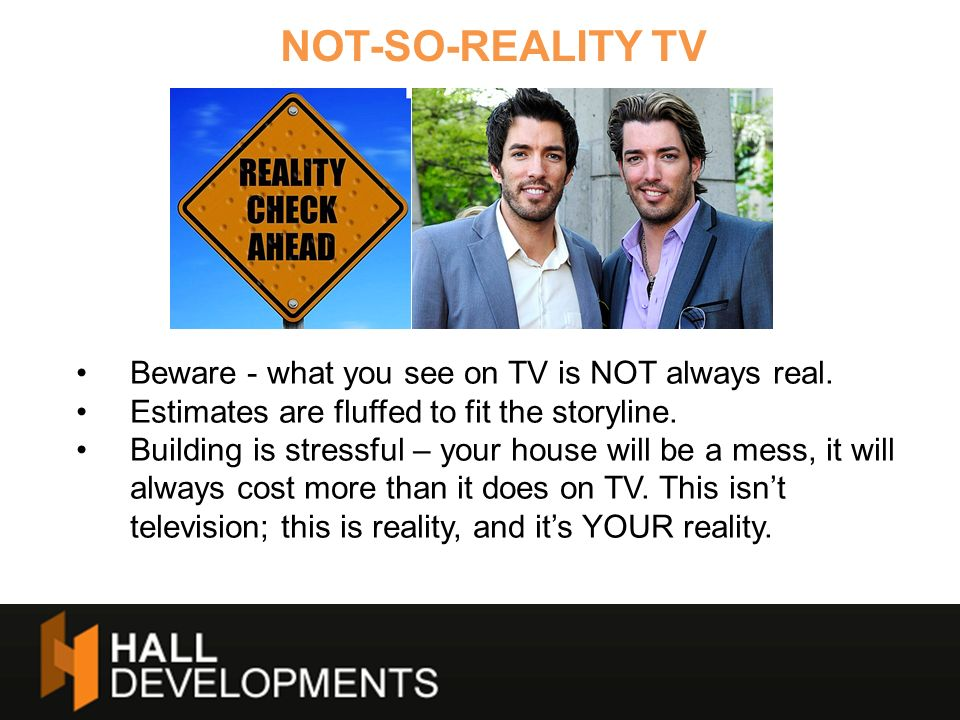 NOT-SO-REALITY TV Beware - what you see on TV is NOT always real.