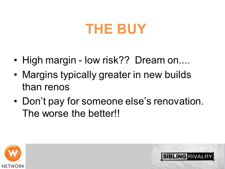 THE BUY High margin - low risk Dream on....