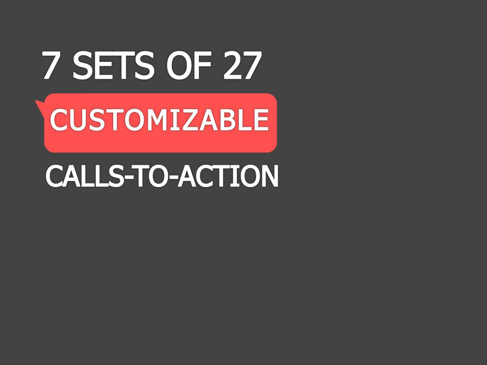 7 SETS OF 27 CUSTOMIZABLE CALLS-TO-ACTION