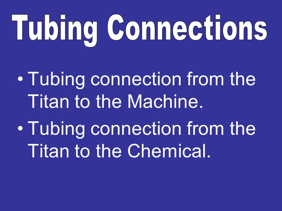 Tubing Connections Tubing connection from the Titan to the Machine.