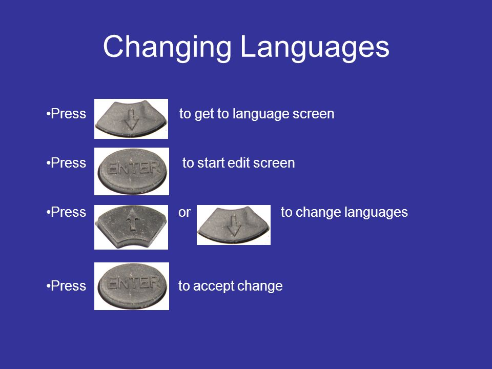 Changing Languages Press to get to language screen