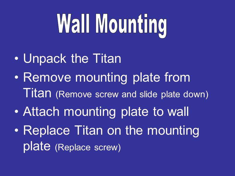 Wall Mounting Unpack the Titan