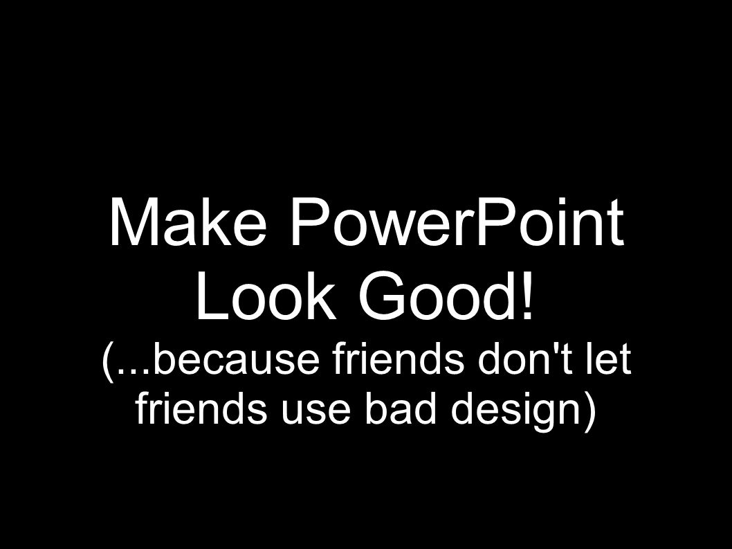Make PowerPoint Look Good!