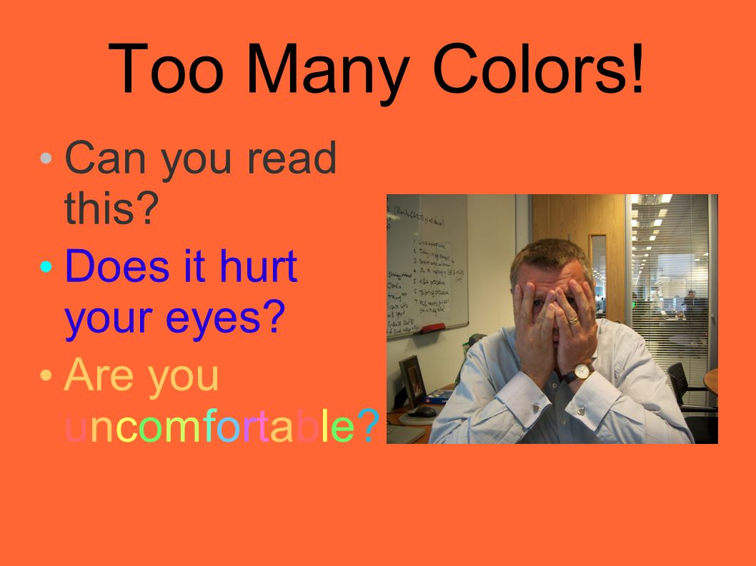 Too Many Colors! Can you read this Does it hurt your eyes