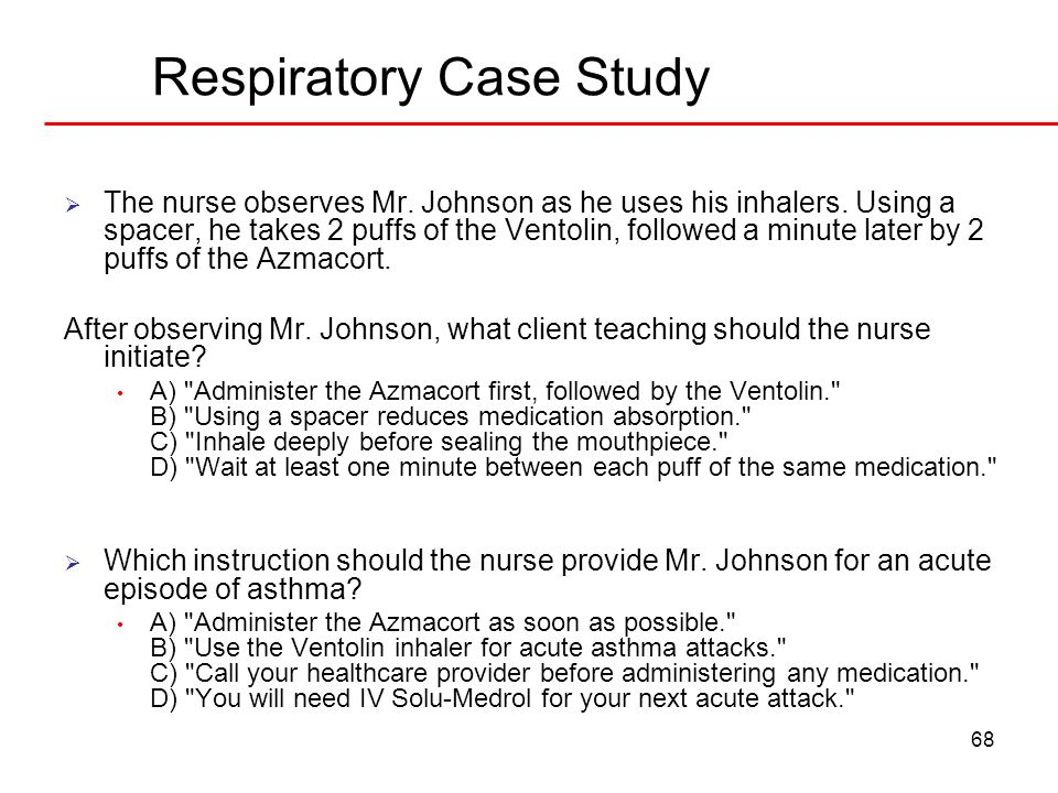 respiratory case studies for nursing students Nursing staff to inform if patient deteriorates such as increased respiratory rate or drop in oxygen saturation below 92% 3 give nebulization of ipratropium bromide:salbutamol:normal saline in ratio of 2:2:1 every four hours until breathlessness decreases.