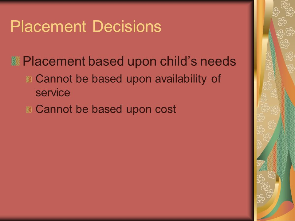 Placement Decisions Placement based upon child's needs
