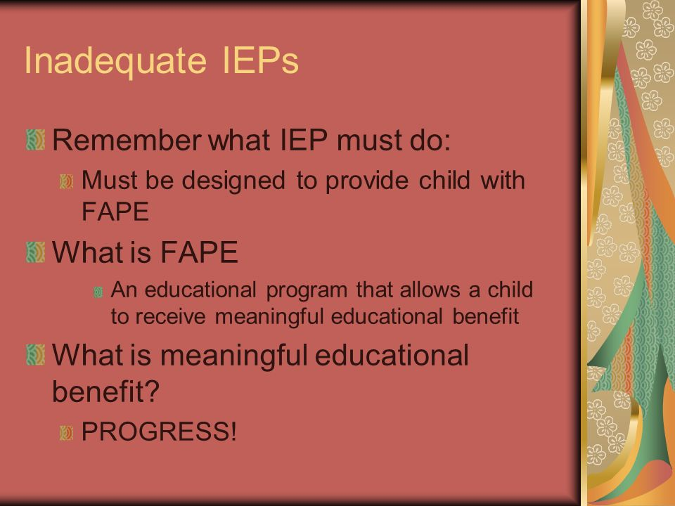 Inadequate IEPs Remember what IEP must do: What is FAPE