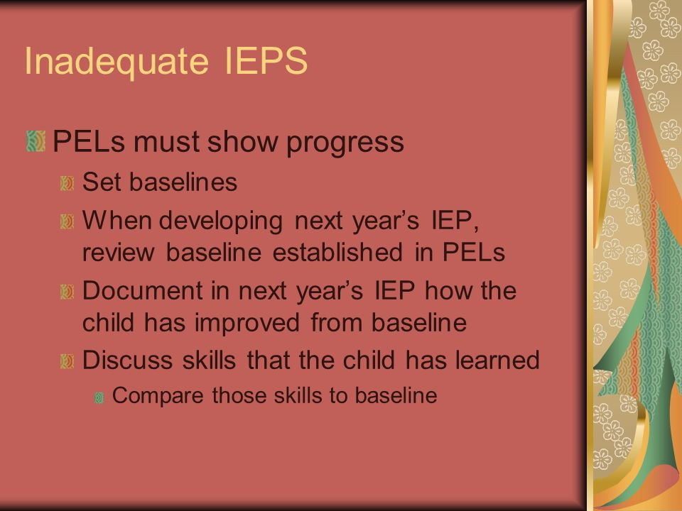 Inadequate IEPS PELs must show progress Set baselines
