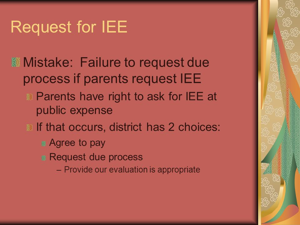 Request for IEE Mistake: Failure to request due process if parents request IEE. Parents have right to ask for IEE at public expense.