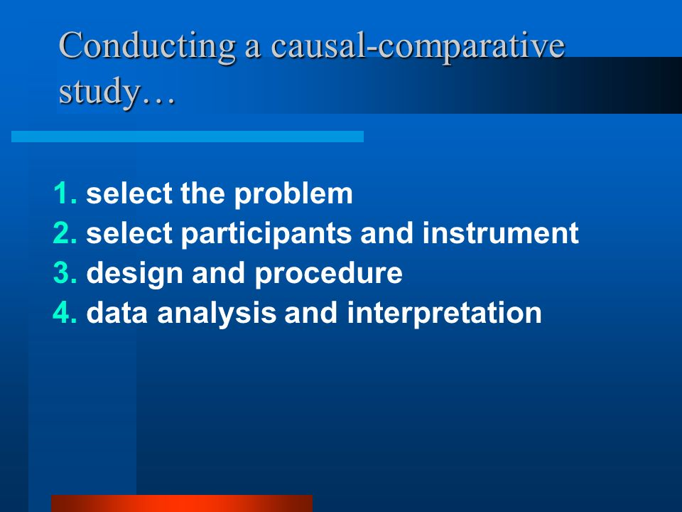 Conducting a causal-comparative study…