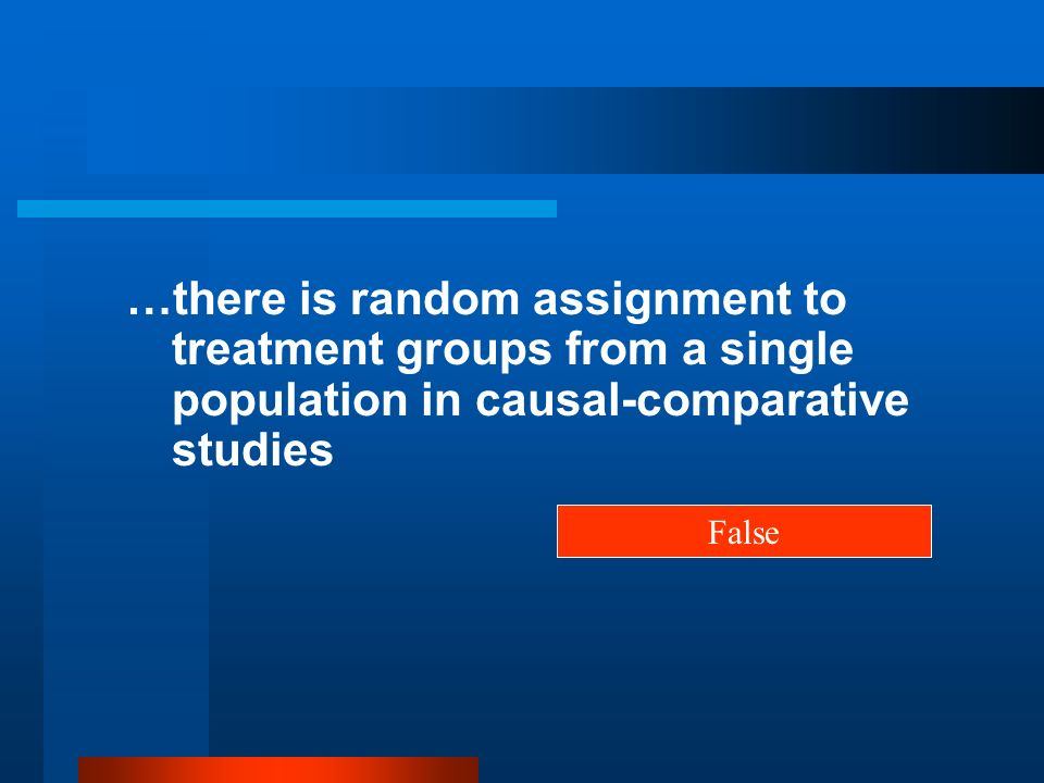 …there is random assignment to treatment groups from a single population in causal-comparative studies
