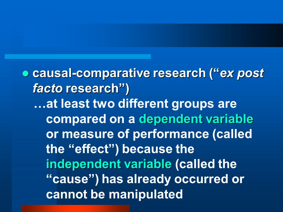 causal-comparative research ( ex post facto research )