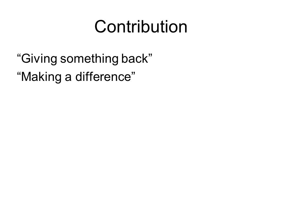 Contribution Giving something back Making a difference