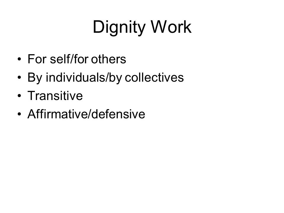 Dignity Work For self/for others By individuals/by collectives