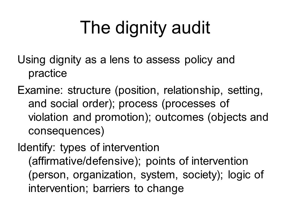 The dignity audit Using dignity as a lens to assess policy and practice.