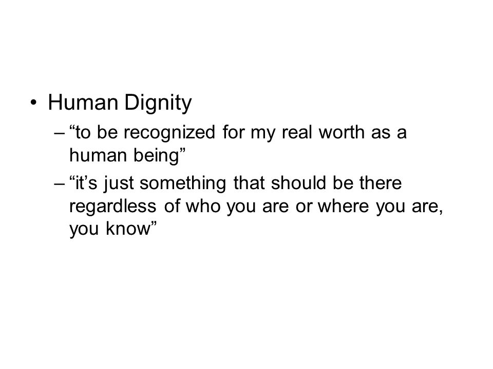 Human Dignity to be recognized for my real worth as a human being