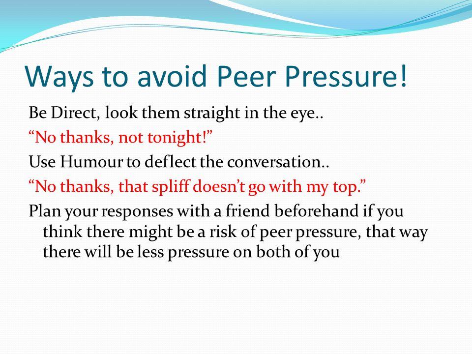 Ways to avoid Peer Pressure!