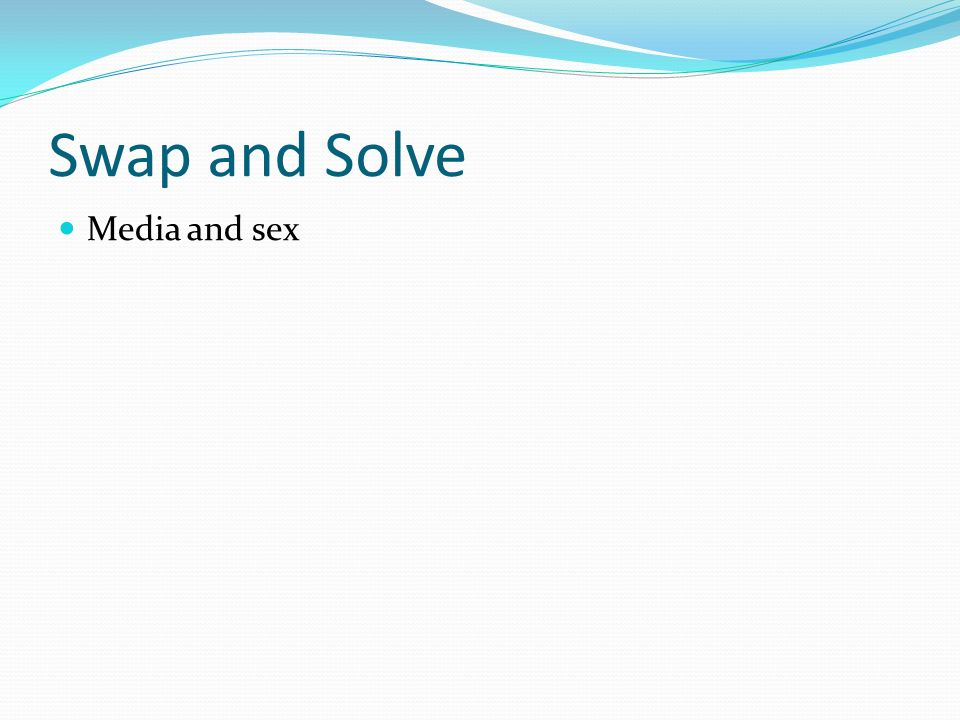 Swap and Solve Media and sex