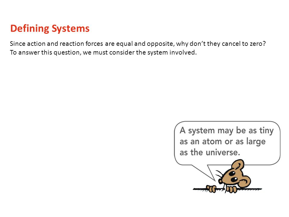 Defining Systems Since action and reaction forces are equal and opposite, why don't they cancel to zero