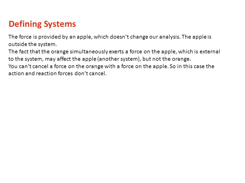 Defining Systems The force is provided by an apple, which doesn't change our analysis. The apple is outside the system.