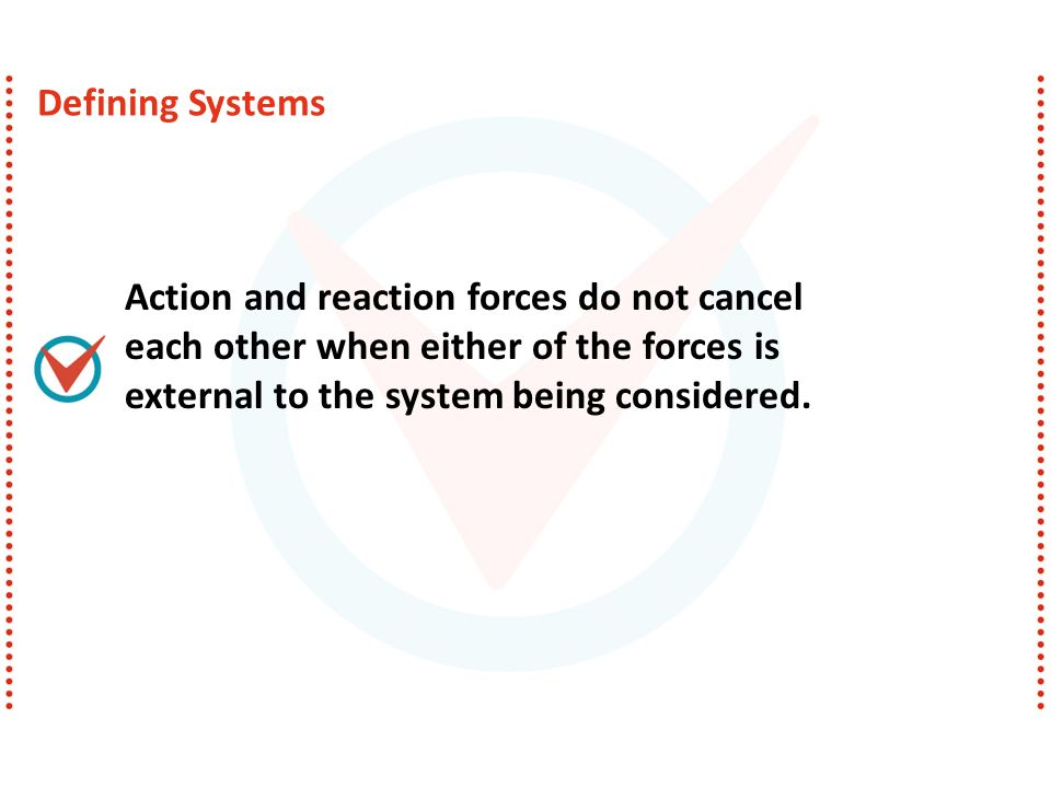 Defining Systems Action and reaction forces do not cancel each other when either of the forces is external to the system being considered.