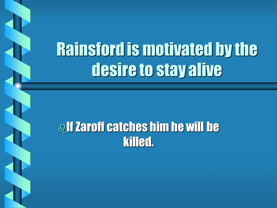 Rainsford is motivated by the desire to stay alive