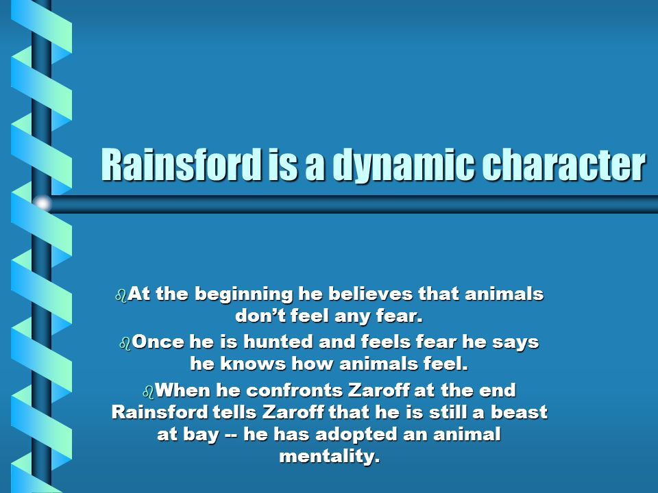Rainsford is a dynamic character