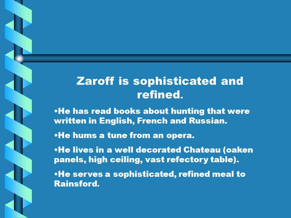 Zaroff is sophisticated and refined.