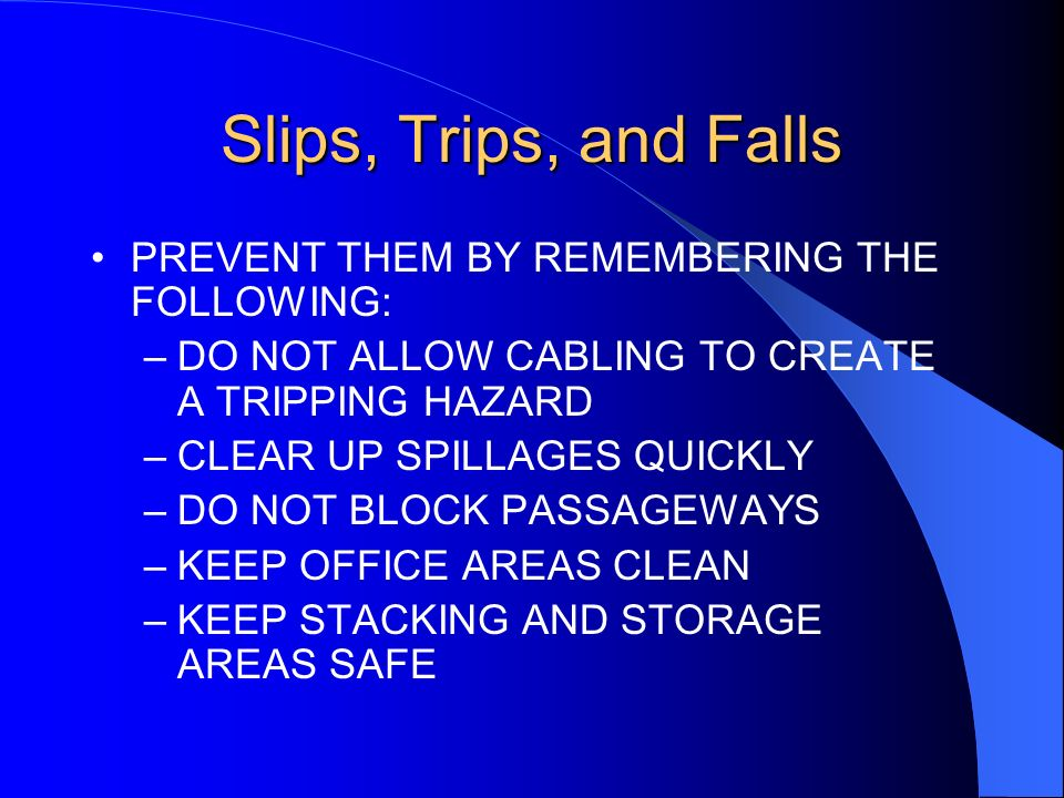 Slips, Trips, and Falls PREVENT THEM BY REMEMBERING THE FOLLOWING: