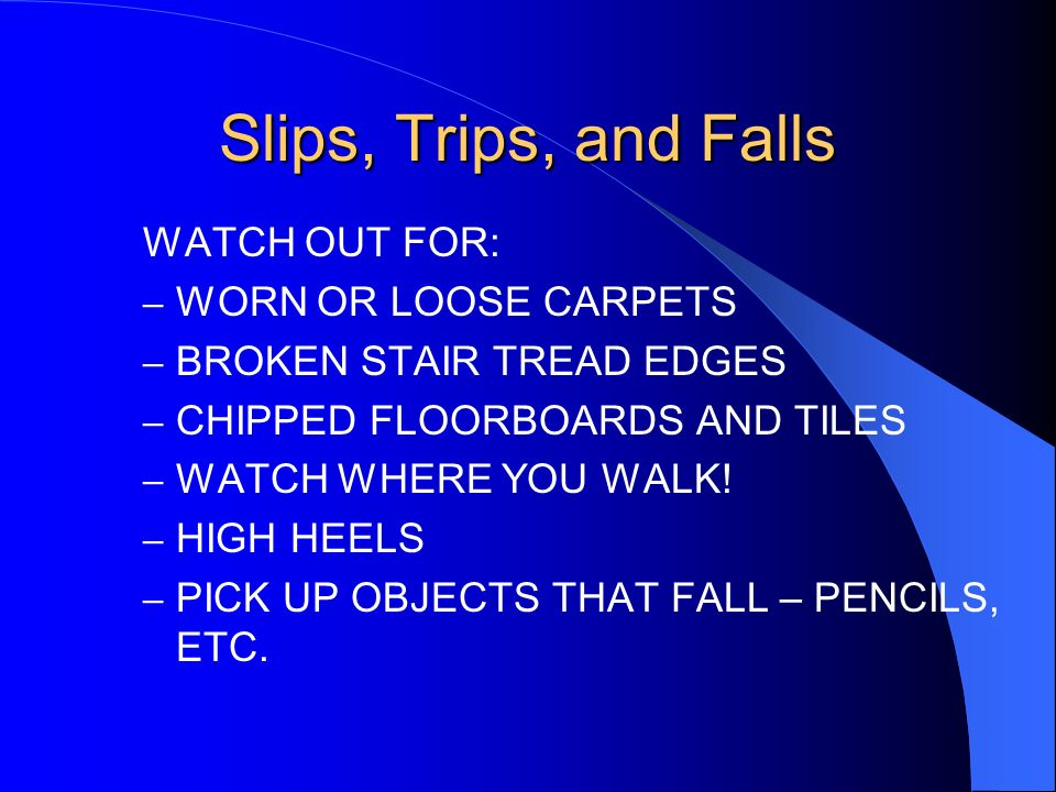 Slips, Trips, and Falls WATCH OUT FOR: WORN OR LOOSE CARPETS