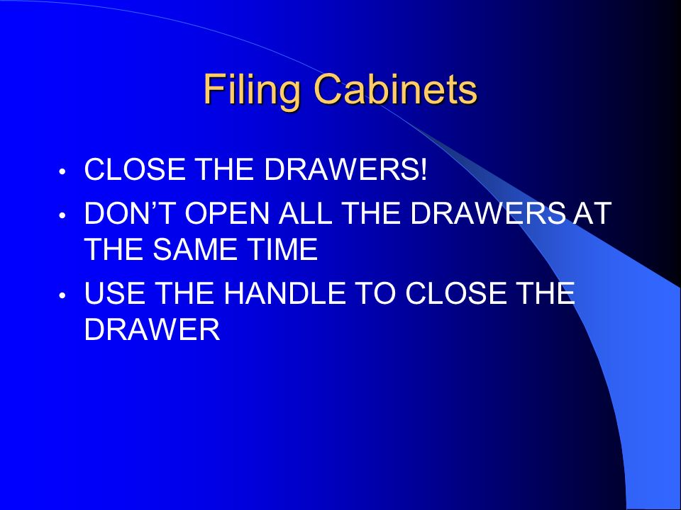 Filing Cabinets CLOSE THE DRAWERS!