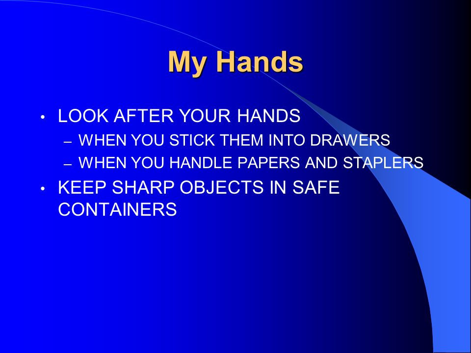 My Hands LOOK AFTER YOUR HANDS KEEP SHARP OBJECTS IN SAFE CONTAINERS