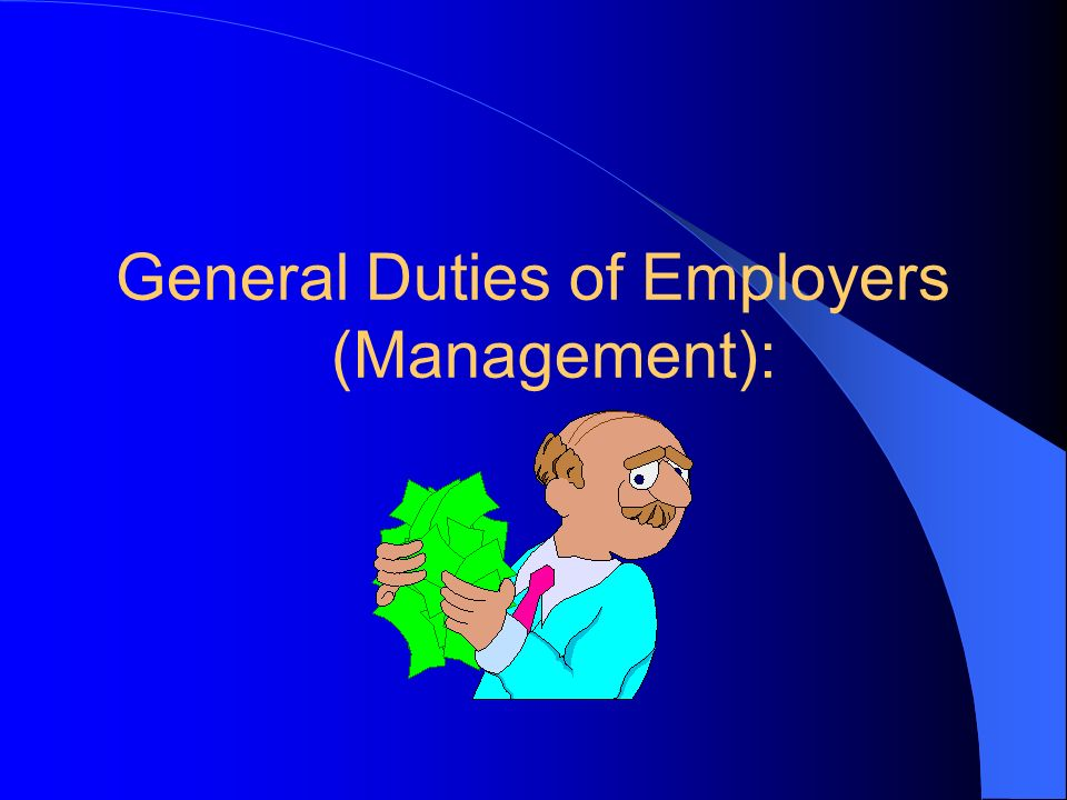 General Duties of Employers (Management):