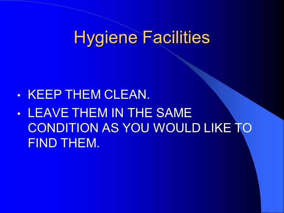 Hygiene Facilities KEEP THEM CLEAN.
